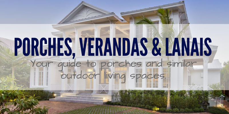 Porches, Verandas and Lanais – Oh My!